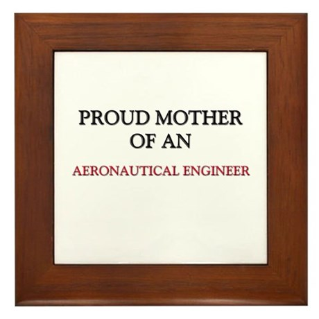 Proud Mother Of An AERONAUTICAL ENGINEER Framed Ti