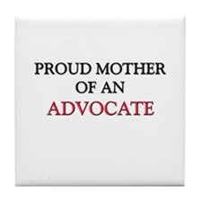 Proud Mother Of An ADVOCATE Tile Coaster