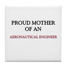 Proud Mother Of An AEROSPACE ENGINEER Tile Coaster