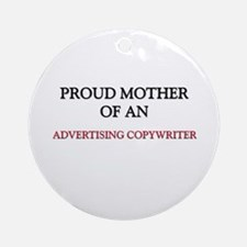 Proud Mother Of An ADVERTISING COPYWRITER Ornament