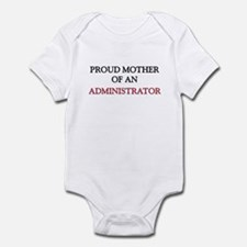 Proud Mother Of An ADMINISTRATOR Infant Bodysuit