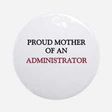Proud Mother Of An ADVERTISING Ornament (Round)