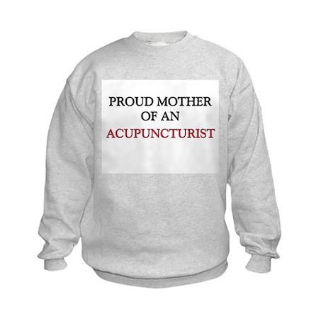 Proud Mother Of An ACUPUNCTURIST Kids Sweatshirt