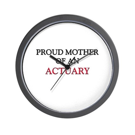 Proud Mother Of An ACTUARY Wall Clock