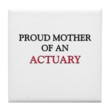 Proud Mother Of An ACTUARY Tile Coaster