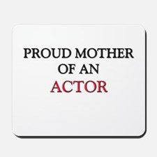 Proud Mother Of An ACTOR Mousepad
