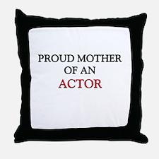 Proud Mother Of An ACTOR Throw Pillow