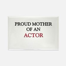 Proud Mother Of An ACTOR Rectangle Magnet