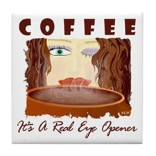 Coffee - It's A Real Eye Opener Tile Coaster