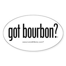 got bourbon? Oval Decal