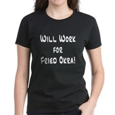 Will work for Fried Okra Tee