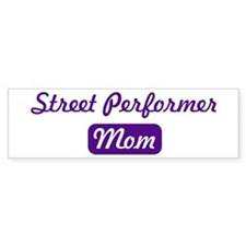 Street Performer mom Bumper Bumper Sticker