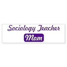 Sociology Teacher mom Bumper Bumper Sticker