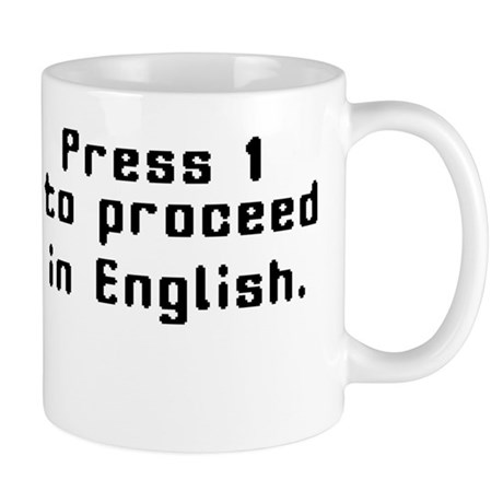 Press 1 to proceed in English Mug