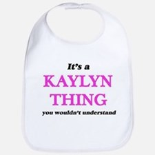 It's a Kaylyn thing, you wouldn't Baby Bib