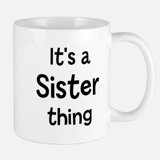 Its a Sister thing Mug