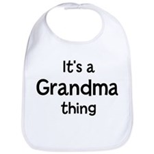 Its a Grandma thing Bib