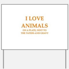 i love animals Yard Sign