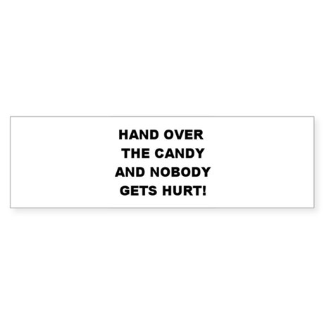 Hand Over The Candy... Bumper Sticker