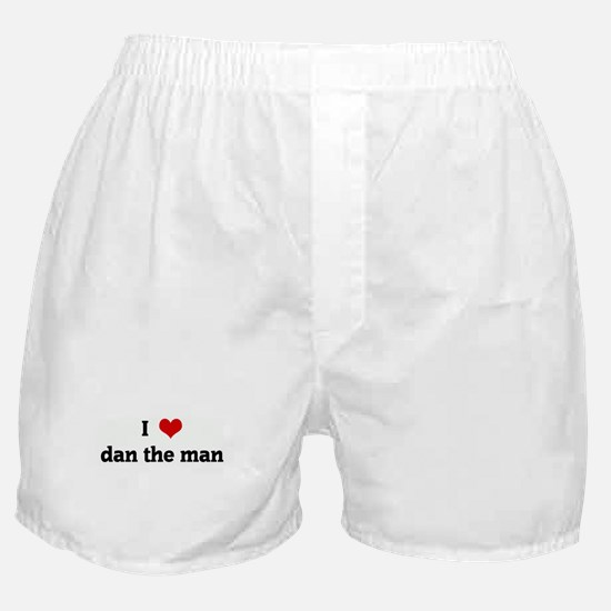 I Love dan the man Boxer Shorts