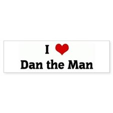 I Love Dan the Man Bumper Bumper Sticker