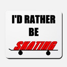 I'd Rather Be Skating Mousepad