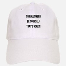 Be Yourself That's Scary! Baseball Baseball Cap