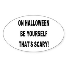 Be Yourself That's Scary! Oval Decal