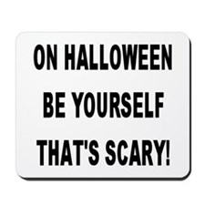 Be Yourself That's Scary! Mousepad