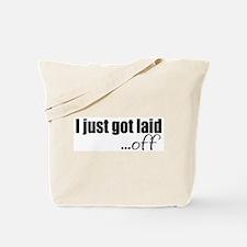 I just got laid off Tote Bag