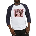 I'm Smarter Than Your Kid! Baseball Jersey