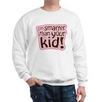 I'm Smarter Than Your Kid! Sweatshirt