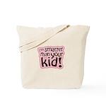 I'm Smarter Than Your Kid! Tote Bag