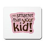 I'm Smarter Than Your Kid! Mousepad