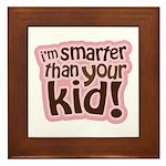 I'm Smarter Than Your Kid! Framed Tile