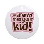 I'm Smarter Than Your Kid! Ornament (Round)