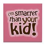 I'm Smarter Than Your Kid! Tile Coaster