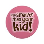 """I'm Smarter Than Your Kid! 3.5"""" Button"""