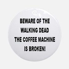 Beware Of The Walking Dead Ornament (Round)
