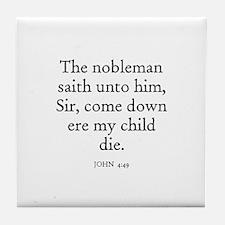 JOHN  4:49 Tile Coaster