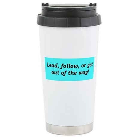"""Lead or Follow"" Stainless Steel Travel Mug"
