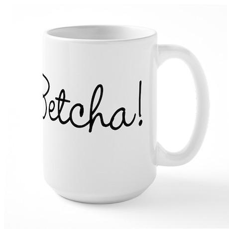 You Betcha! Large Mug