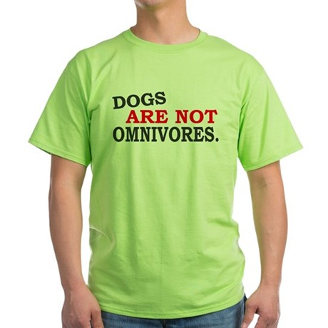 Dogs are not Green T-Shirt