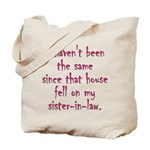 House Fell on my Sister-In-Law Tote Bag