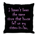 House Fell on my Sister-In-Law Throw Pillow