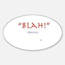 """""""Blah!"""" Dracula quote Oval Decal"""