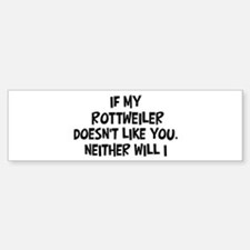 Rottweiler like you Bumper Bumper Bumper Sticker