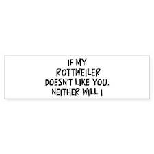 Rottweiler like you Bumper Bumper Sticker
