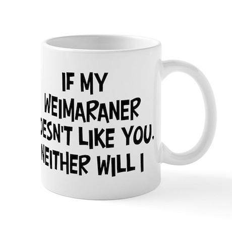 Weimaraner like you Mug