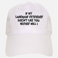 Labrador Retriever like you Baseball Baseball Cap
